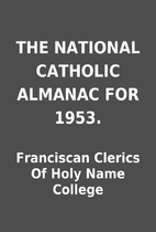 THE NATIONAL CATHOLIC ALMANAC FOR 1953. by…