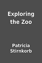 Exploring the Zoo by Patricia Stirnkorb