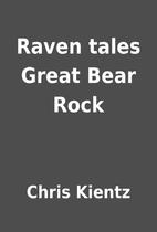 Raven tales Great Bear Rock by Chris Kientz