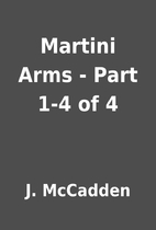 Martini Arms - Part 1-4 of 4 by J. McCadden