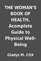 THE WOMAN'S BOOK OF HEALTH, Acomplete Guide…