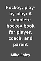 Hockey, play-by-play: A complete hockey book…
