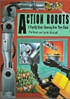 Action Robots: A Pop-Up Book Showing How…