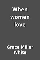 When women love by Grace Miller White