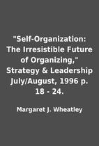 Self-Organization: The Irresistible Future…