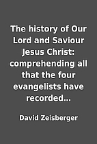 The history of Our Lord and Saviour Jesus…