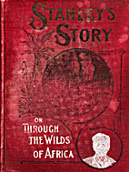 Stanley's Story or Through the Wilds of…