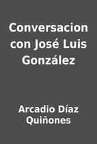 Conversacion con José Luis González by…