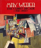 Max Weber: The Cubist Decade, 1910-1920 by…