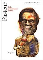 Pasteur : vida, pensamiento y obra by Diego…