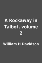 A Rockaway in Talbot, volume 2 by William H…