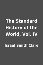 The Standard History of the World, Vol. IV…