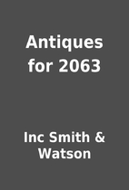 Antiques for 2063 by Inc Smith & Watson