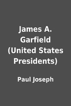 James A. Garfield (United States Presidents)…