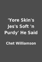 'Yore Skin's Jes's Soft 'n Purdy' He Said by…
