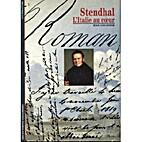 Stendhal : L'Italie au coeur by Jean…
