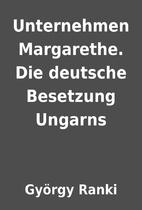 Unternehmen Margarethe. Die deutsche…