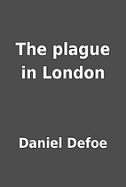 The plague in London by Daniel Defoe