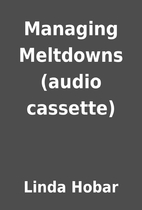 Managing Meltdowns (audio cassette) by Linda…