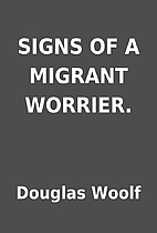 SIGNS OF A MIGRANT WORRIER. by Douglas Woolf