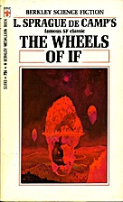 The Wheels Of IF by L. Sprague de Camp