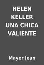 HELEN KELLER UNA CHICA VALIENTE by Mayer…