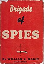 Brigade of spies by William J. Makin