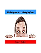 My Neighbor Was a Peeping Tom by Candy Caine