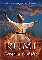 Rumi : turning ecstatic [video recording] by…