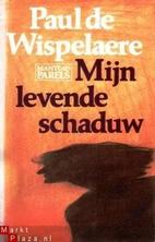 Mijn levende schaduw by Paul De Wispelaere