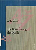Die Besänftigung der Quelle by Anka Žagar