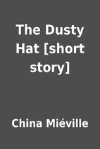 The Dusty Hat [short story] by China…