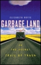 Garbage Land: On the Secret Trail of Trash…