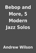 Bebop and More, 5 Modern Jazz Solos by…