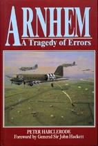 Arnhem: A Tragedy of Errors by Peter…