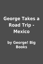 George Takes a Road Trip - Mexico by by…