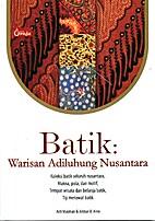 Batik: Warisan Adiluhung Nusantara by Asti &…