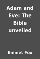 Adam and Eve: The Bible unveiled by Emmet…