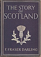 The Story of Scotland by F. Fraser Darling