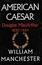 American Caesar: Douglas MacArthur 1880 -…