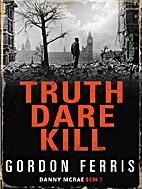 Truth Dare Kill by Gordon Ferris