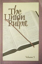 The Union Pulpit: A Collection of Sermons…