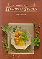 Cooking with Herbs and Spices by Jill Graham