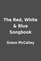 The Red, White & Blue Songbook by Grace…