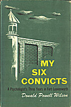 My Six Convicts by Donald Powell Wilson