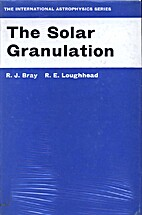 The Solar Granulation by R. J. Bray