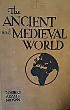 Ancient and Medieval World, The by Rogers…