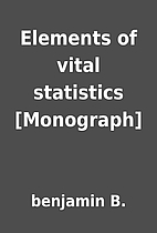 Elements of vital statistics [Monograph] by…