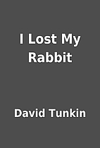 I Lost My Rabbit by David Tunkin