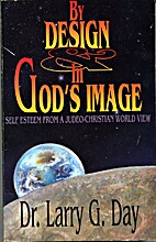 By Design in God's Image by Dr. Larry G. Day